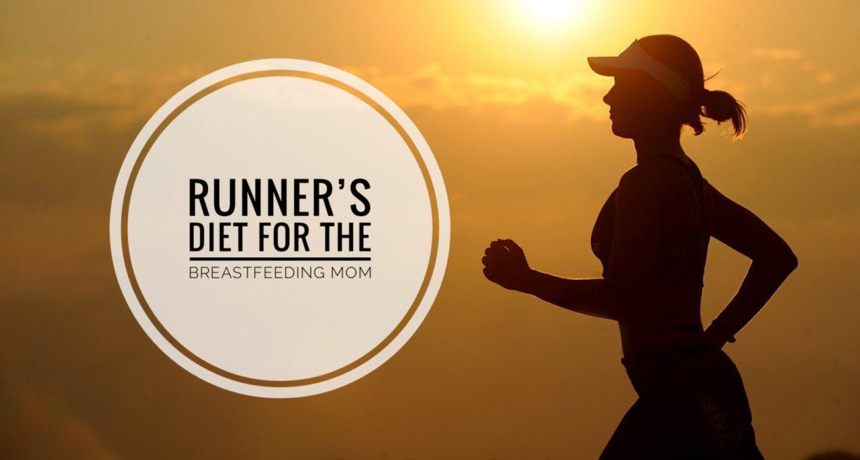 Runner's diet for a breastfeeding mom