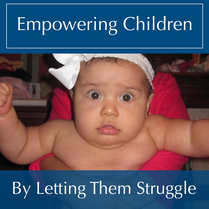 Empowering Children by Letting Them Struggle
