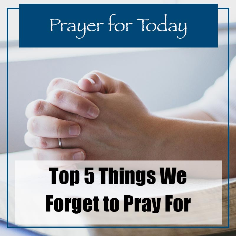 Prayer for today Top 5 things we forget to pray for image