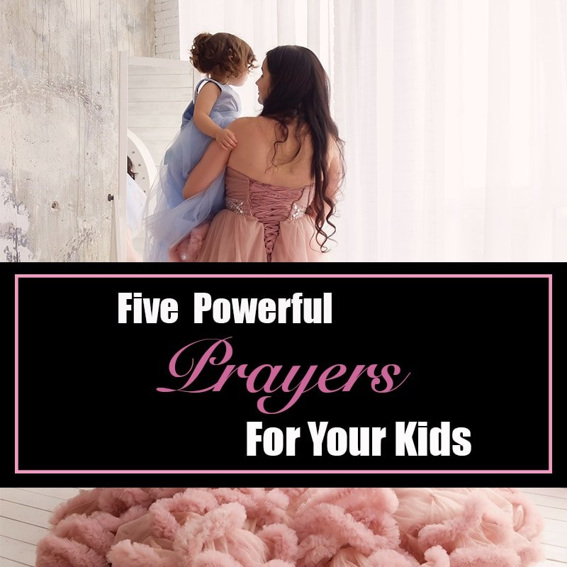 Five Powerful Prayers for Your Kids