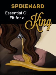 Read more about the article Mary of Bethany and an Essential Oil Fit for a King!