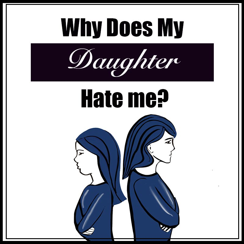 Why does my daughter hate me image?