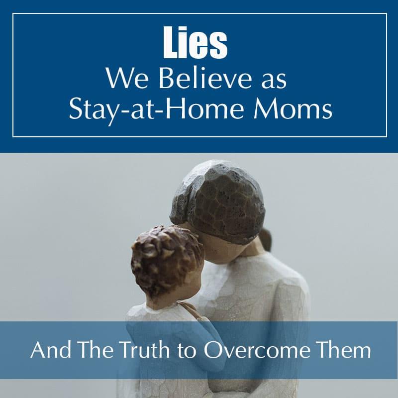 Speaking Truth to the Lies We Believe as SAHMs