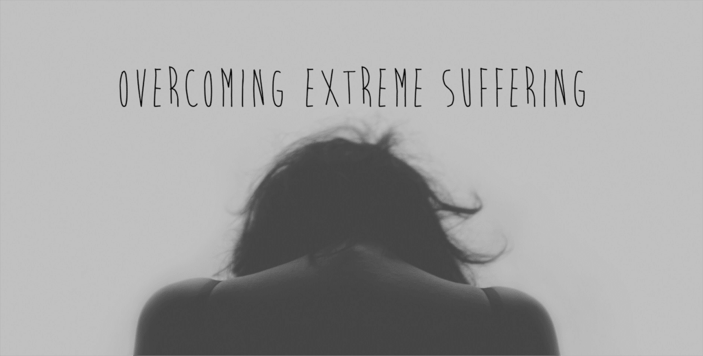 Overcome Extreme Suffering
