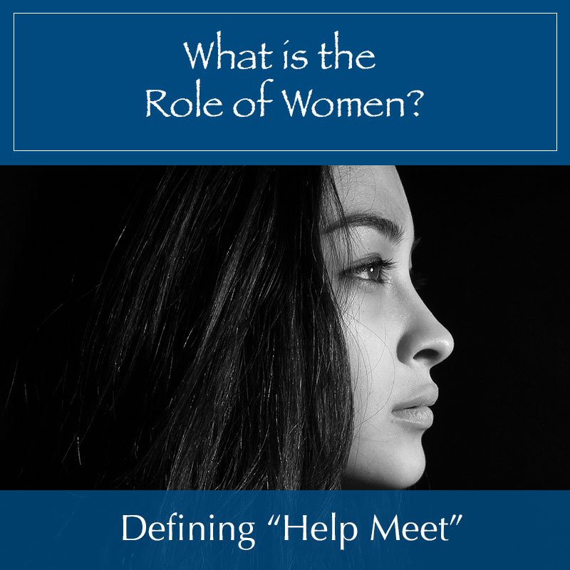 """What is a Woman's Role? Defining """"Help Meet."""""""