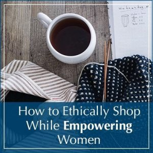 Read more about the article How to Ethically Shop and Empower Women