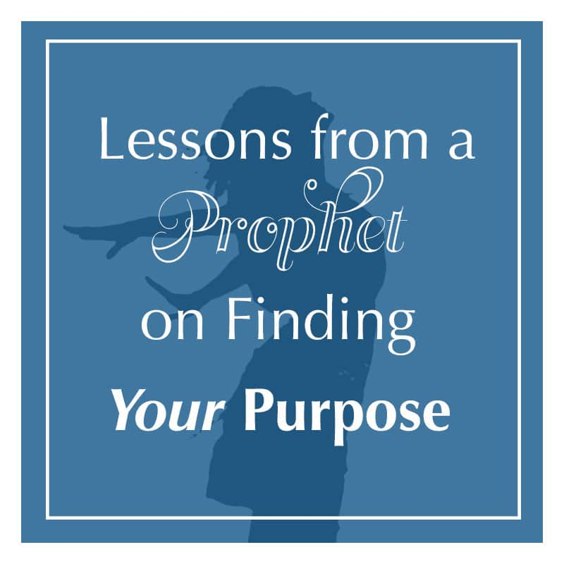 Lessons from a Prophet on Finding Your Purpose
