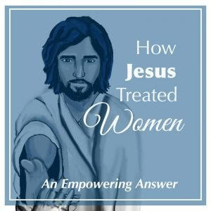 Read more about the article How Did Jesus Treat Women?