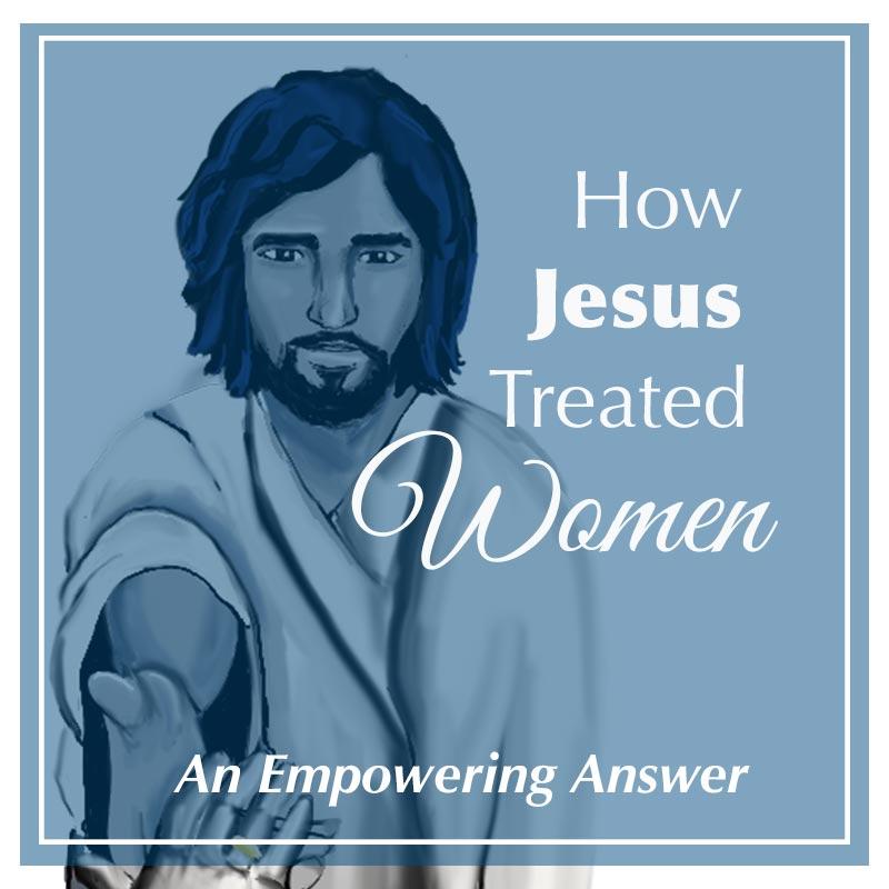 How Did Jesus Treat Women?