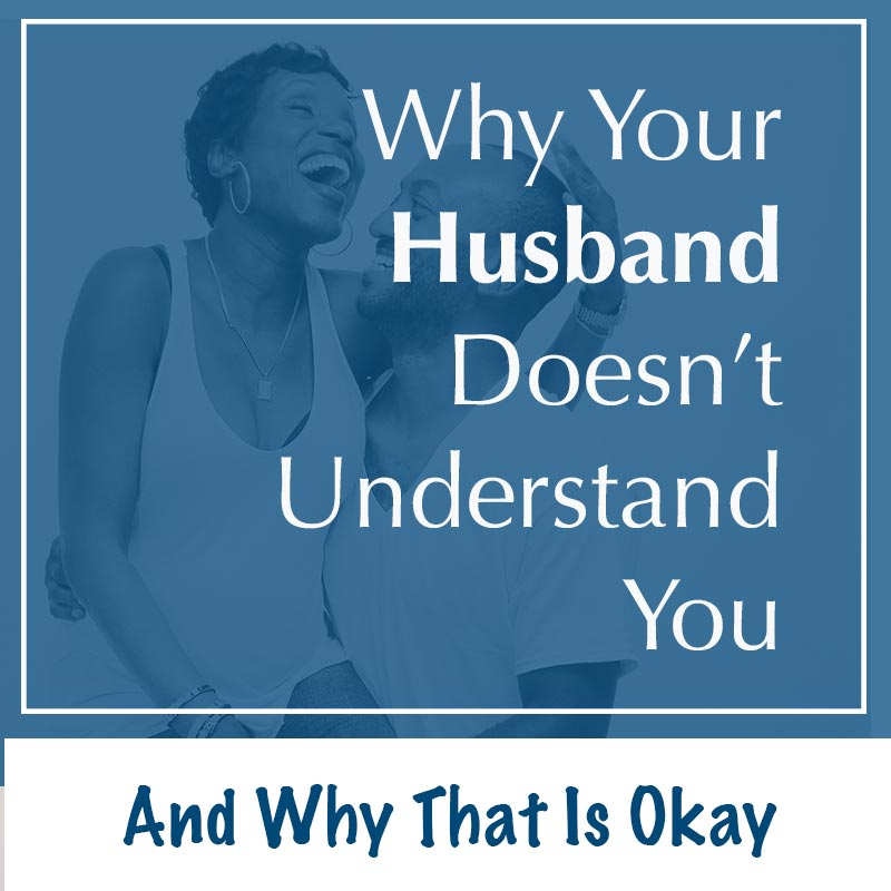 My Husband Doesn't Understand Me and Why That is OK
