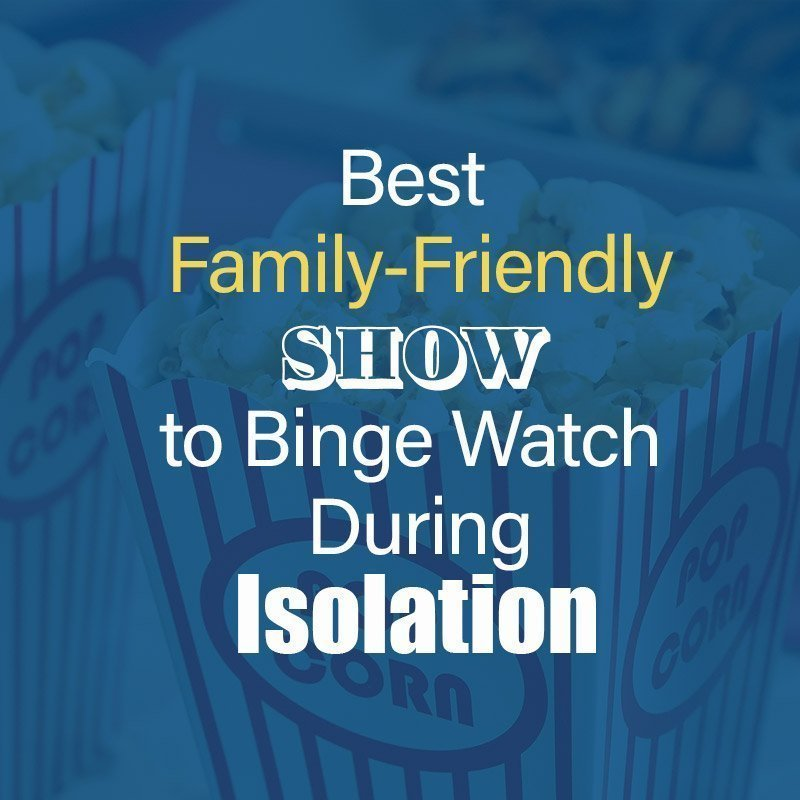 Best Family-Friendly Show to Binge Watch During Isolation