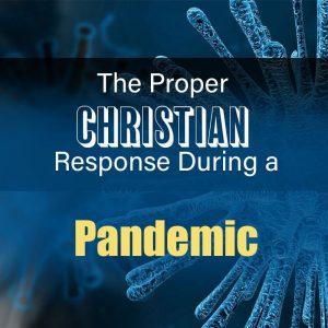 Read more about the article The Proper Christian Response During a Pandemic