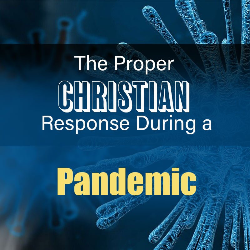 You are currently viewing The Proper Christian Response During a Pandemic