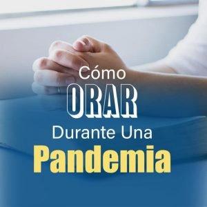 Read more about the article Cómo Orar Durante Una Pandemia