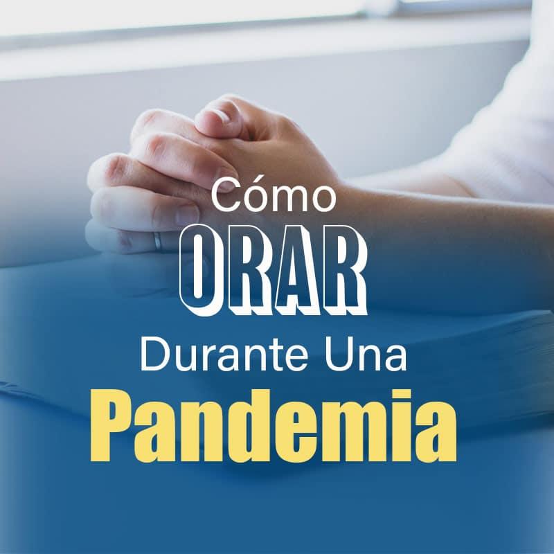 You are currently viewing Cómo Orar Durante Una Pandemia