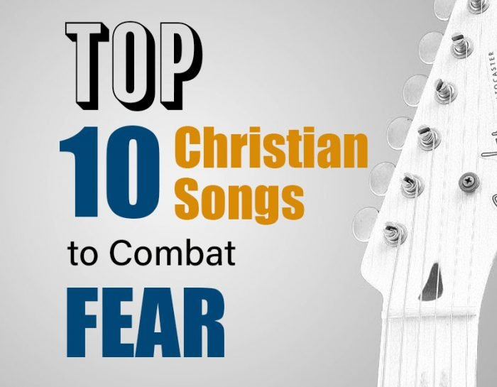 Top Christian Songs to Combat Fear