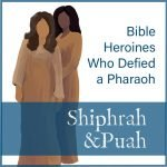 Shiphrah and Puah: The Women Who Defied a Pharaoh