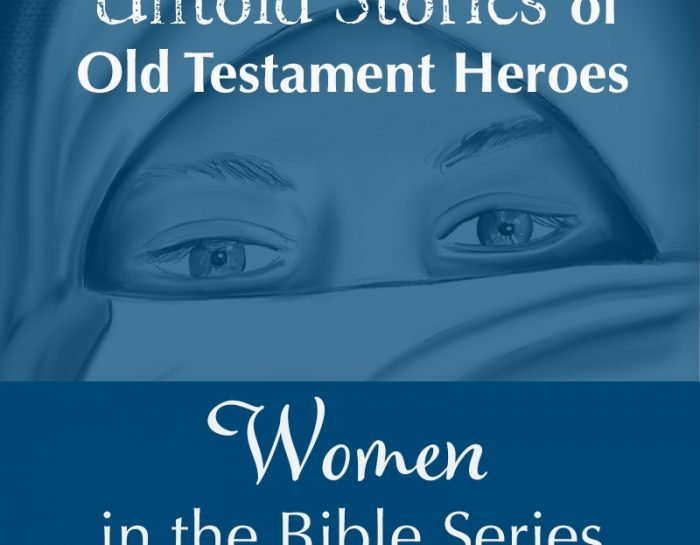 Women in the Bible: Untold Stories of Old Testament Heroes
