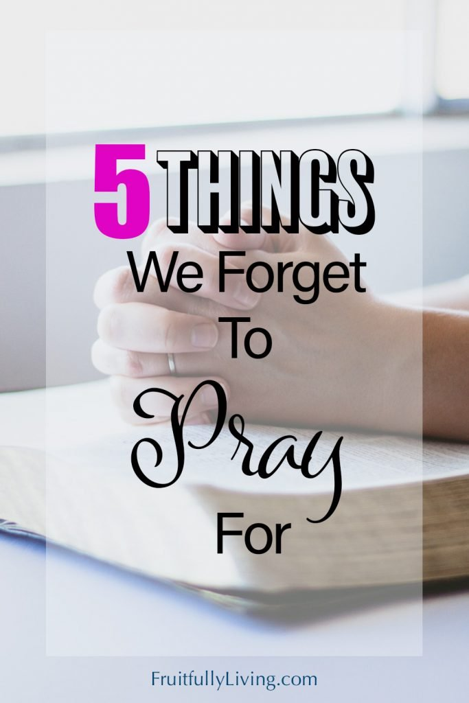 Prayer for Today: Things we forget to pray for